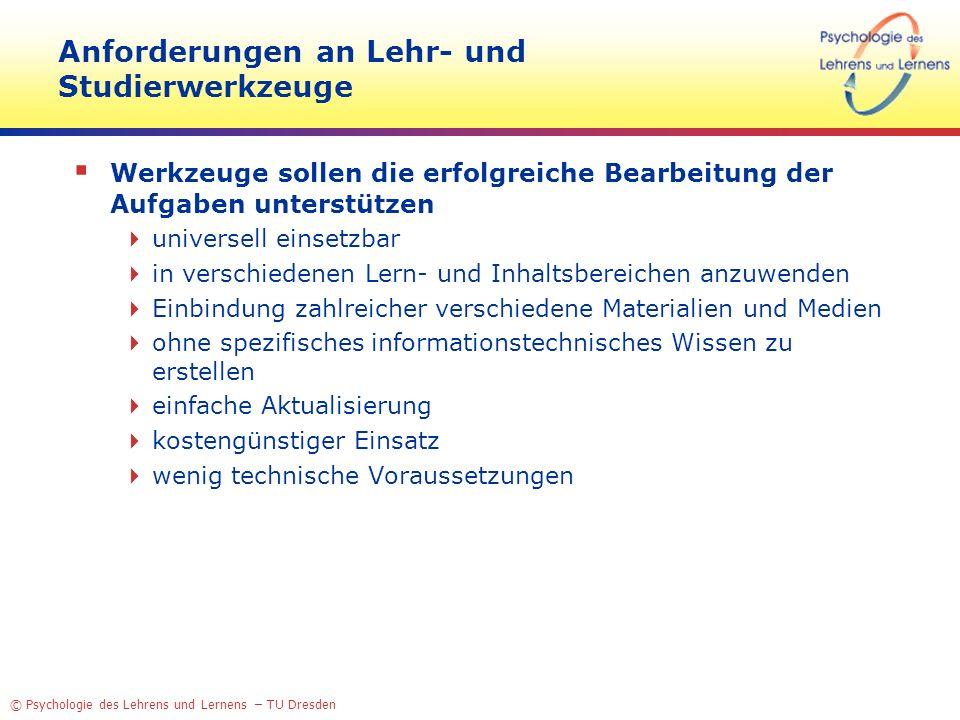 © Psychologie des Lehrens und Lernens – TU Dresden Anforderungen an Lehr- und Studierwerkzeuge Werkzeuge sollen die erfolgreiche Bearbeitung der Aufga