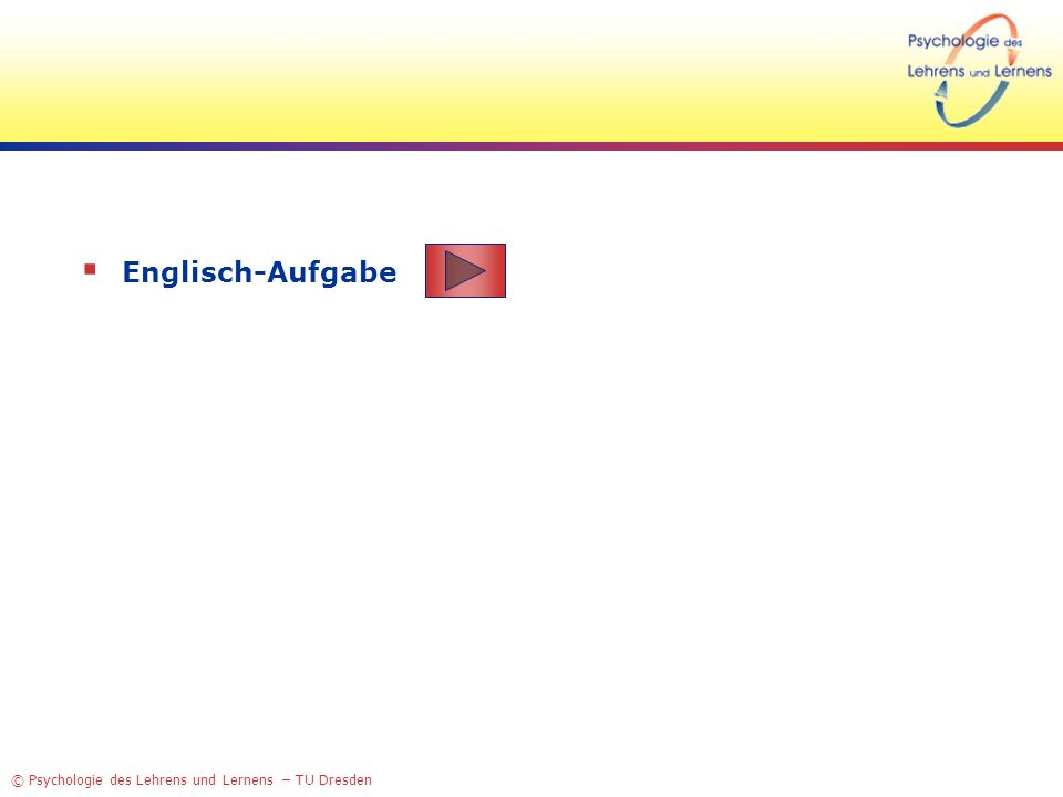 © Psychologie des Lehrens und Lernens – TU Dresden Englisch-Aufgabe