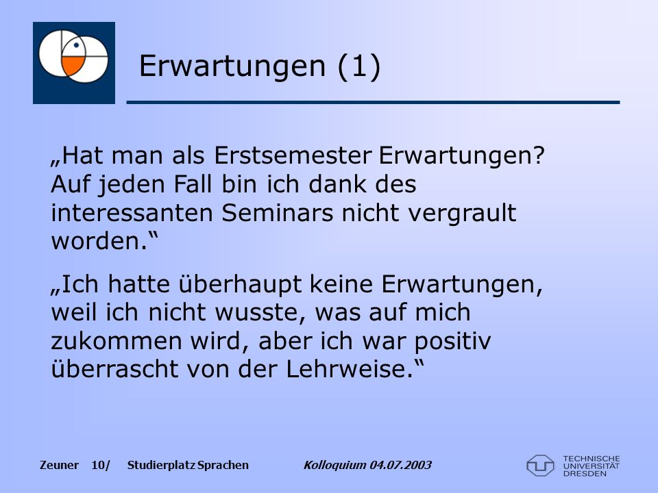 Zeuner 10/ Studierplatz Sprachen Kolloquium 04.07.2003 Hat man als Erstsemester Erwartungen? Auf jeden Fall bin ich dank des interessanten Seminars ni