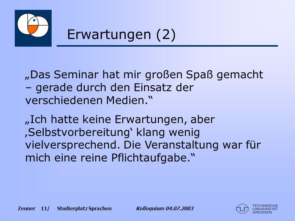 Zeuner 11/ Studierplatz Sprachen Kolloquium 04.07.2003 Das Seminar hat mir großen Spaß gemacht – gerade durch den Einsatz der verschiedenen Medien. Ic