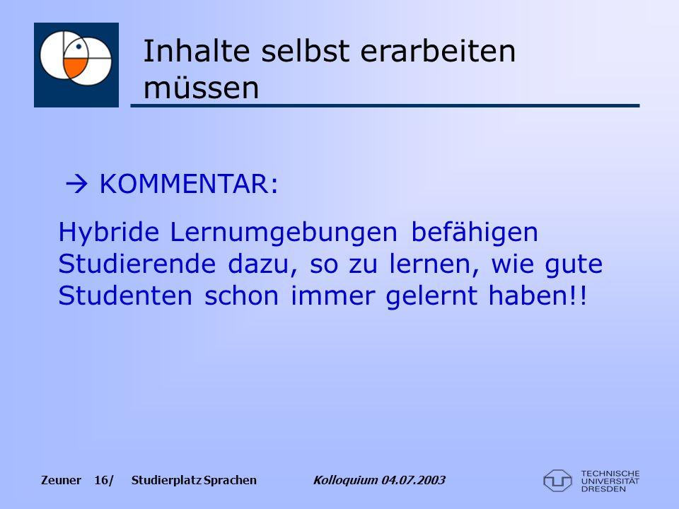Zeuner 16/ Studierplatz Sprachen Kolloquium 04.07.2003 KOMMENTAR: Hybride Lernumgebungen befähigen Studierende dazu, so zu lernen, wie gute Studenten