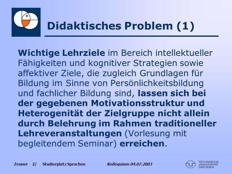 Zeuner 2/ Studierplatz Sprachen Kolloquium 04.07.2003 Didaktisches Problem (1) Wichtige Lehrziele im Bereich intellektueller Fähigkeiten und kognitive