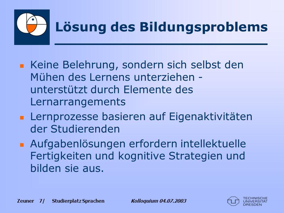 Zeuner 7/ Studierplatz Sprachen Kolloquium 04.07.2003 Lösung des Bildungsproblems Keine Belehrung, sondern sich selbst den Mühen des Lernens unterzieh