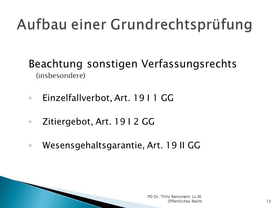 Beachtung sonstigen Verfassungsrechts (insbesondere) Einzelfallverbot, Art. 19 I 1 GG Zitiergebot, Art. 19 I 2 GG Wesensgehaltsgarantie, Art. 19 II GG