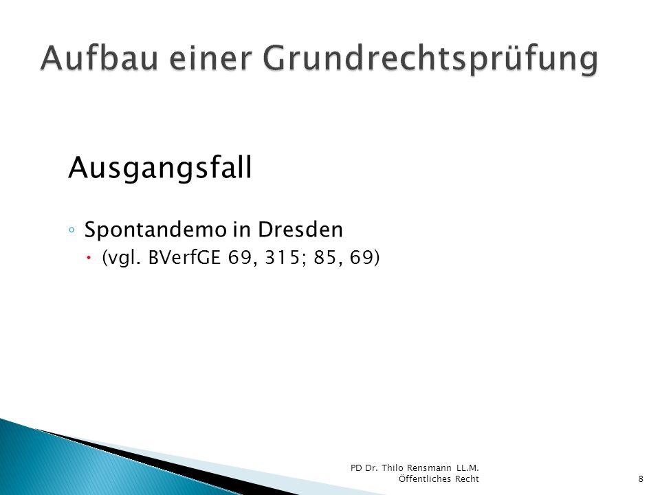 Ausgangsfall Spontandemo in Dresden (vgl. BVerfGE 69, 315; 85, 69) 8 PD Dr. Thilo Rensmann LL.M. Öffentliches Recht