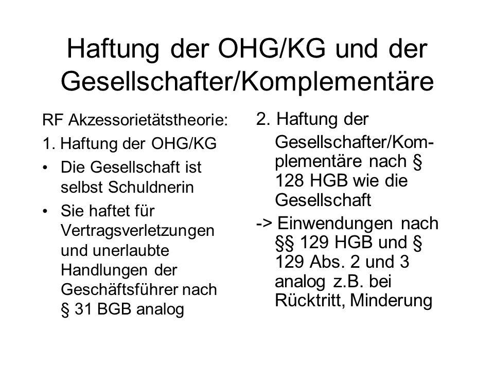 Haftung der OHG/KG und der Gesellschafter/Komplementäre RF Akzessorietätstheorie: 1. Haftung der OHG/KG Die Gesellschaft ist selbst Schuldnerin Sie ha