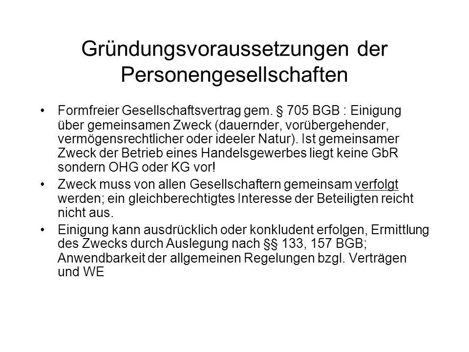 Gründungsvoraussetzungen der Personengesellschaften Formfreier Gesellschaftsvertrag gem. § 705 BGB : Einigung über gemeinsamen Zweck (dauernder, vorüb