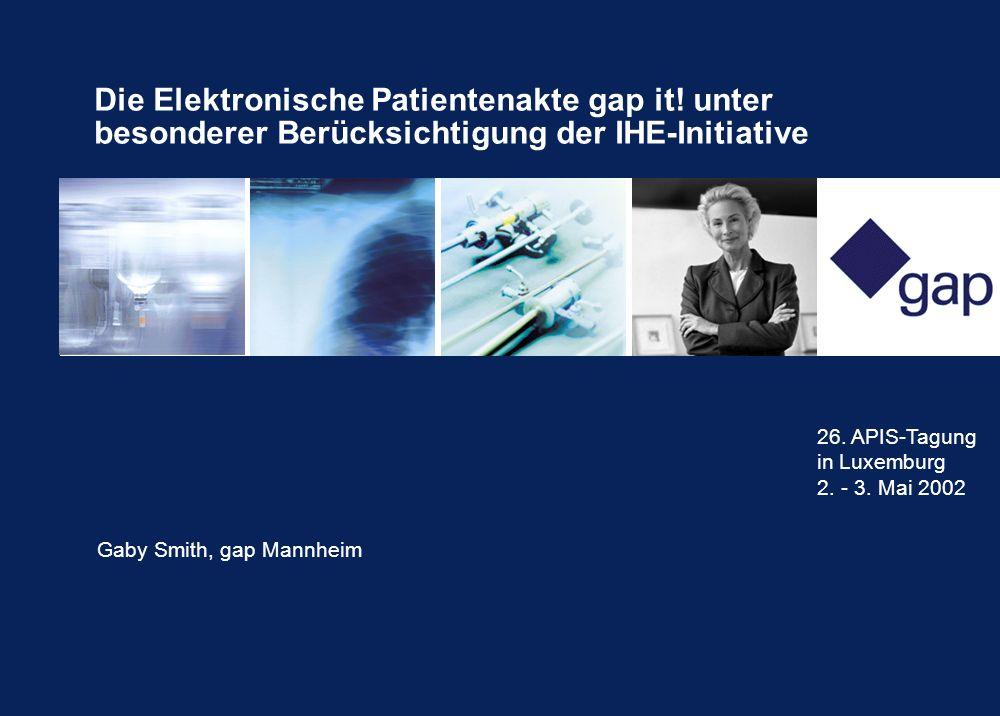 Die Elektronische Patientenakte gap it! unter besonderer Berücksichtigung der IHE-Initiative Gaby Smith, gap Mannheim 26. APIS-Tagung in Luxemburg 2.