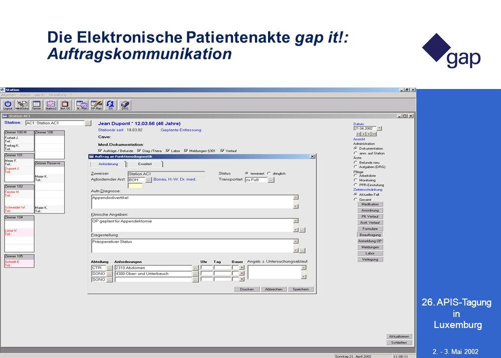 26. APIS-Tagung in Luxemburg 15 2. - 3. Mai 2002 Die Elektronische Patientenakte gap it!: Auftragskommunikation