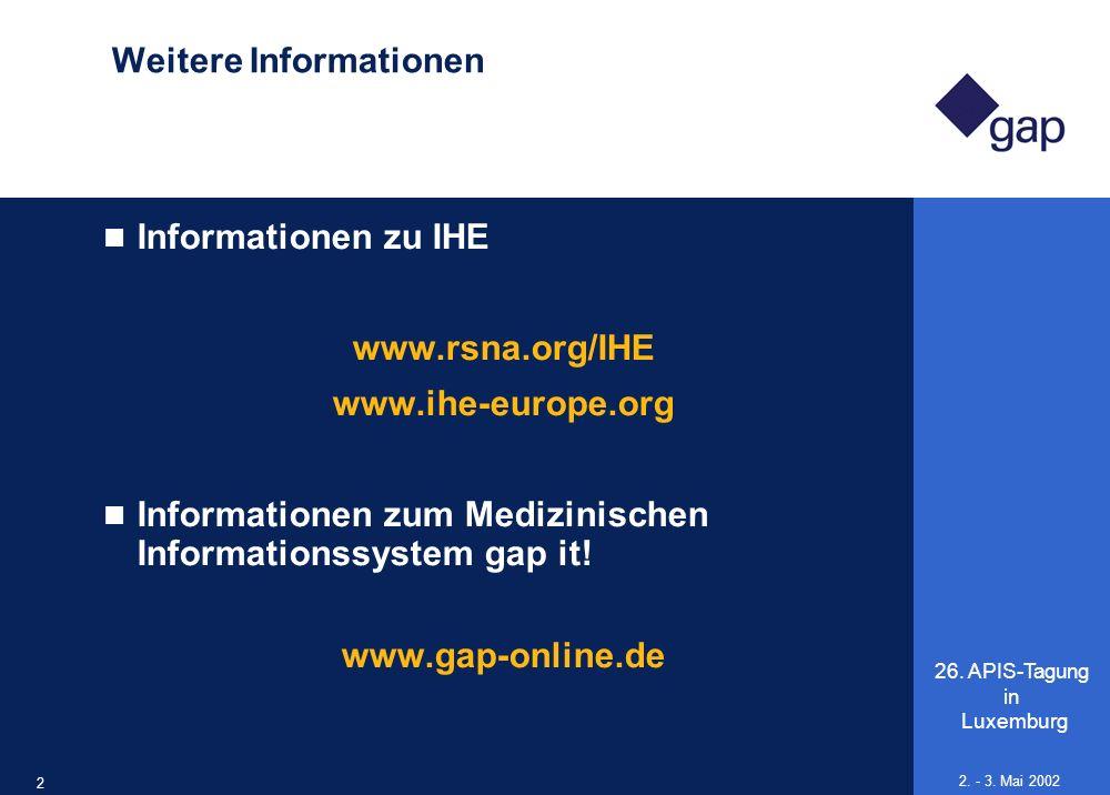 26. APIS-Tagung in Luxemburg 24 2. - 3. Mai 2002 Weitere Informationen Informationen zu IHE www.rsna.org/IHE www.ihe-europe.org Informationen zum Medi