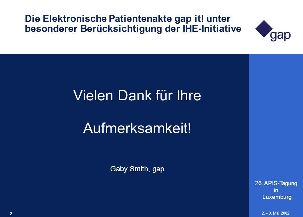 26. APIS-Tagung in Luxemburg 25 2. - 3. Mai 2002 Die Elektronische Patientenakte gap it! unter besonderer Berücksichtigung der IHE-Initiative Vielen D
