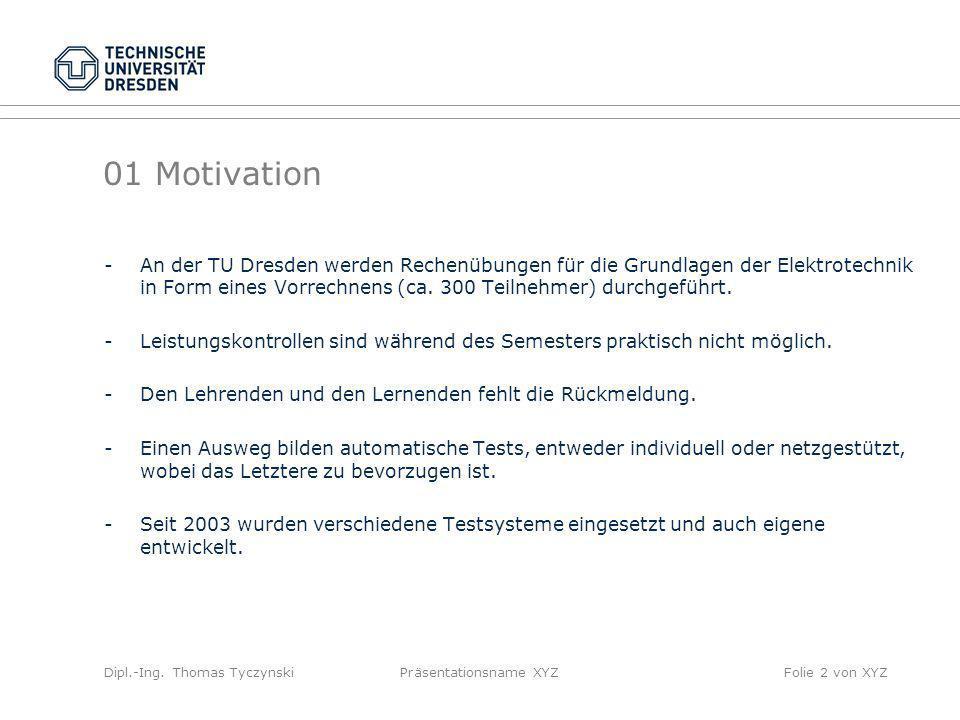 Präsentationsname XYZFolie 2 von XYZ 01 Motivation -An der TU Dresden werden Rechenübungen für die Grundlagen der Elektrotechnik in Form eines Vorrech