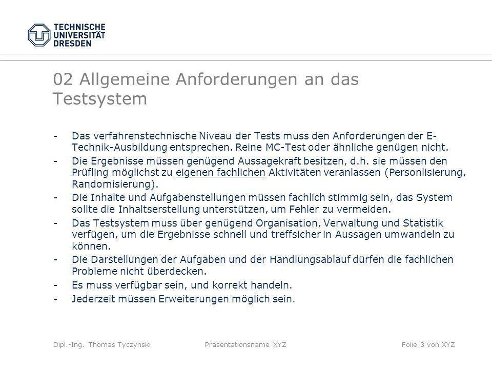 Dipl.-Ing. Thomas TyczynskiPräsentationsname XYZFolie 3 von XYZ 02 Allgemeine Anforderungen an das Testsystem -Das verfahrenstechnische Niveau der Tes