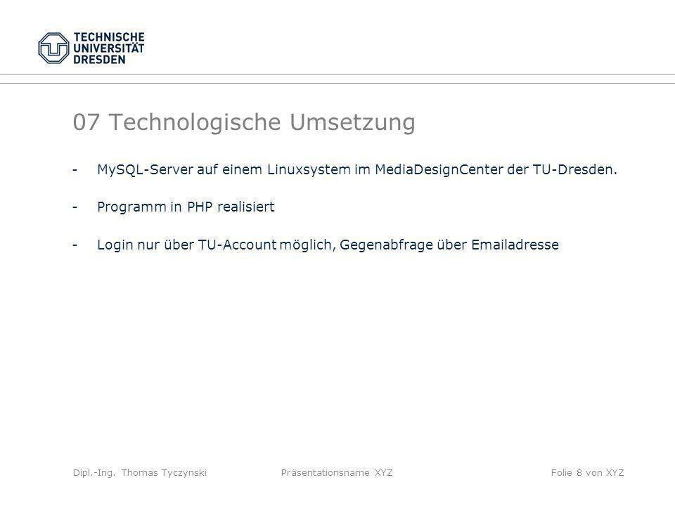 Dipl.-Ing. Thomas TyczynskiPräsentationsname XYZFolie 8 von XYZ 07 Technologische Umsetzung -MySQL-Server auf einem Linuxsystem im MediaDesignCenter d