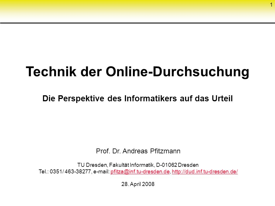 1 Technik der Online-Durchsuchung Die Perspektive des Informatikers auf das Urteil Prof. Dr. Andreas Pfitzmann TU Dresden, Fakultät Informatik, D-0106