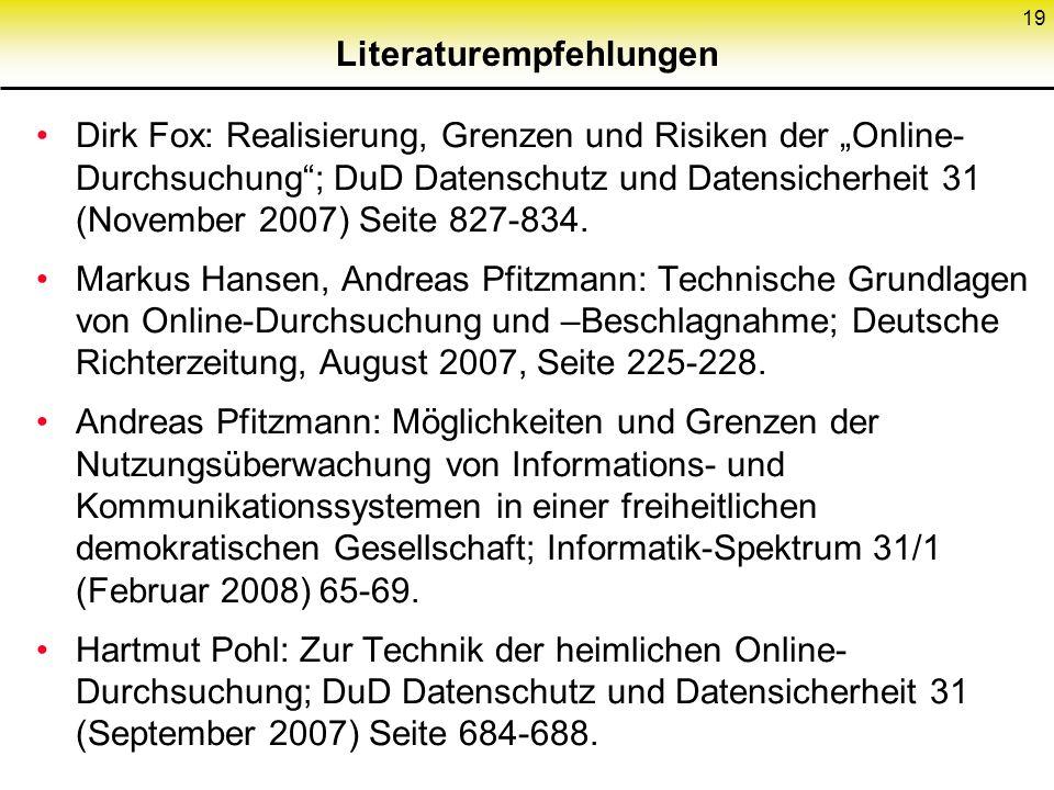 19 Literaturempfehlungen Dirk Fox: Realisierung, Grenzen und Risiken der Online- Durchsuchung; DuD Datenschutz und Datensicherheit 31 (November 2007) Seite 827-834.