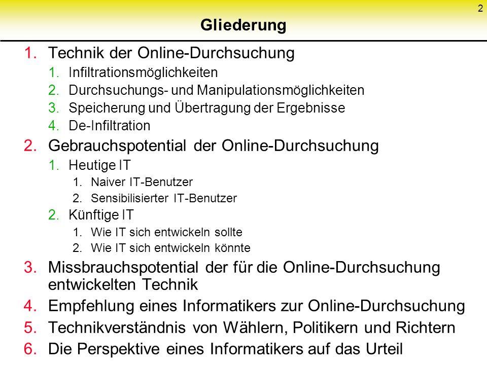 2 Gliederung 1.Technik der Online-Durchsuchung 1.Infiltrationsmöglichkeiten 2.Durchsuchungs- und Manipulationsmöglichkeiten 3.Speicherung und Übertrag