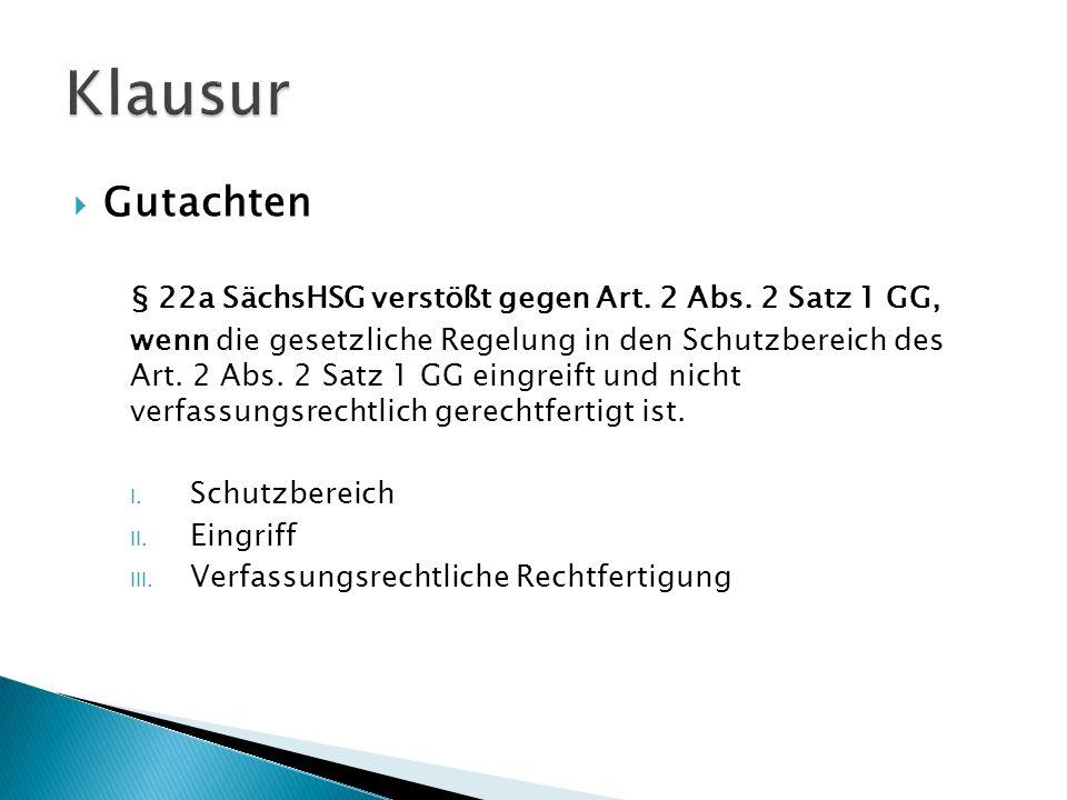 Gutachten § 22a SächsHSG verstößt gegen Art. 2 Abs. 2 Satz 1 GG, wenn die gesetzliche Regelung in den Schutzbereich des Art. 2 Abs. 2 Satz 1 GG eingre