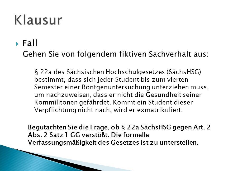 Fall Gehen Sie von folgendem fiktiven Sachverhalt aus: § 22a des Sächsischen Hochschulgesetzes (SächsHSG) bestimmt, dass sich jeder Student bis zum vi