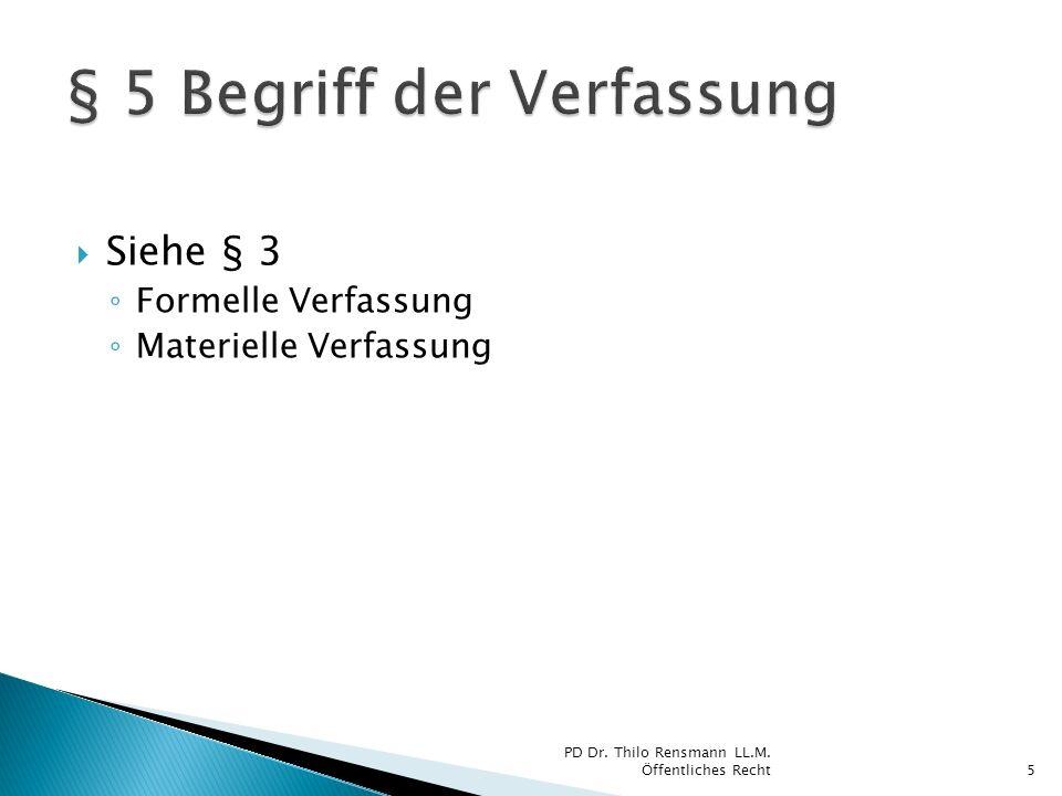 Siehe § 3 Formelle Verfassung Materielle Verfassung 5 PD Dr. Thilo Rensmann LL.M. Öffentliches Recht
