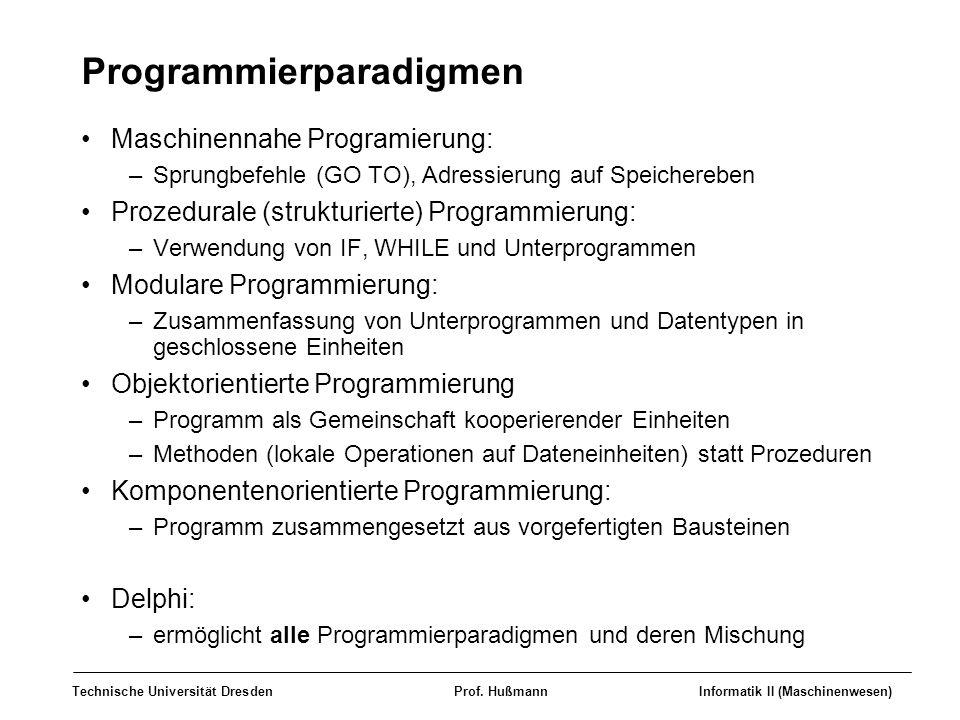 Technische Universität DresdenProf. HußmannInformatik II (Maschinenwesen) Programmierparadigmen Maschinennahe Programierung: –Sprungbefehle (GO TO), A
