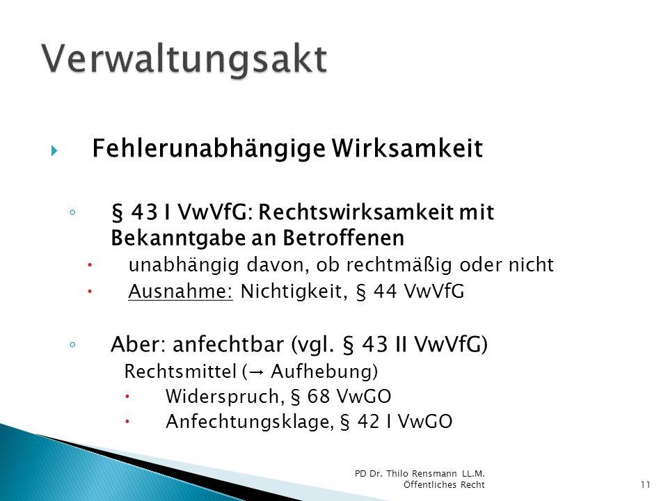 Fehlerunabhängige Wirksamkeit § 43 I VwVfG: Rechtswirksamkeit mit Bekanntgabe an Betroffenen unabhängig davon, ob rechtmäßig oder nicht Ausnahme: Nich