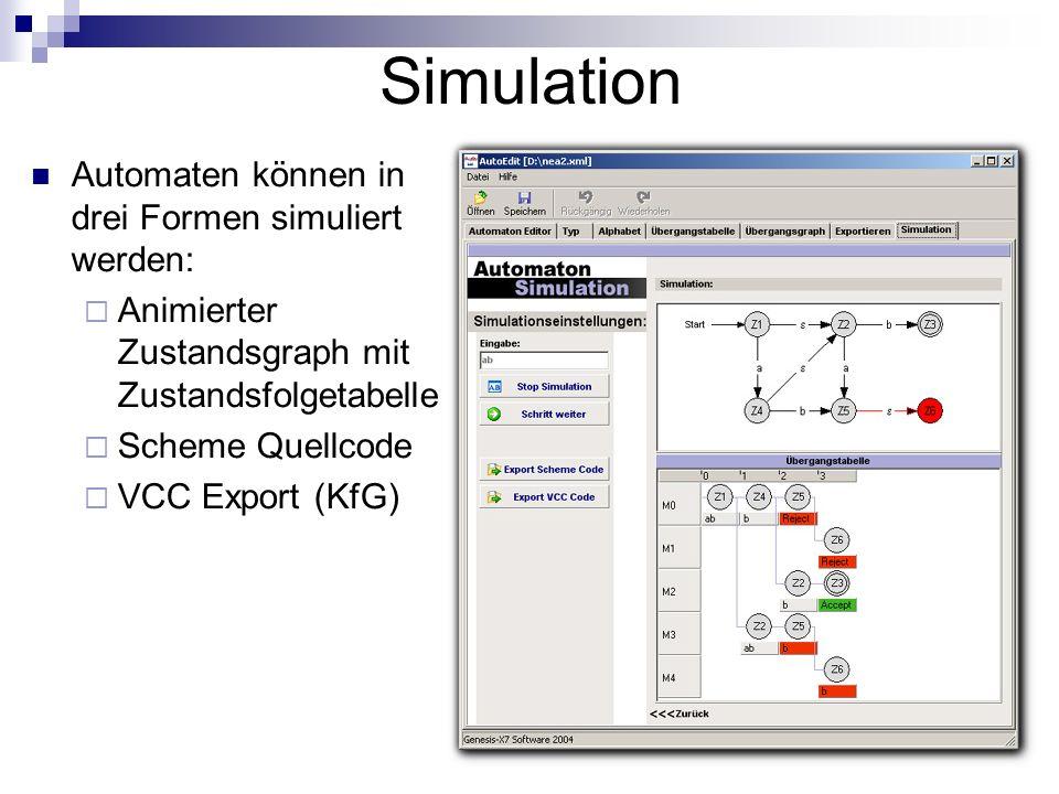 Simulation Automaten können in drei Formen simuliert werden: Animierter Zustandsgraph mit Zustandsfolgetabelle Scheme Quellcode VCC Export (KfG)