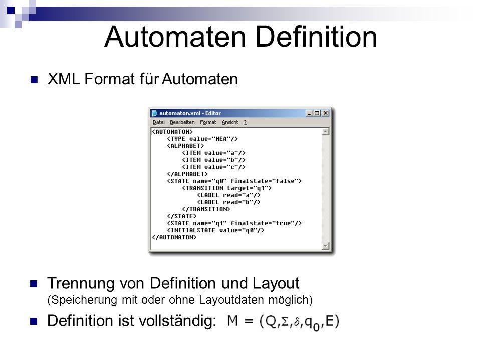 Automaten Definition Trennung von Definition und Layout (Speicherung mit oder ohne Layoutdaten möglich) Definition ist vollständig: XML Format für Aut