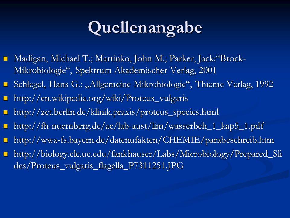 Quellenangabe Madigan, Michael T.; Martinko, John M.; Parker, Jack:Brock- Mikrobiologie, Spektrum Akademischer Verlag, 2001 Madigan, Michael T.; Marti