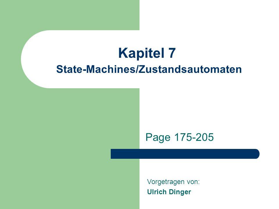 Kapitel 7 State-Machines/Zustandsautomaten Page 175-205 Vorgetragen von: Ulrich Dinger