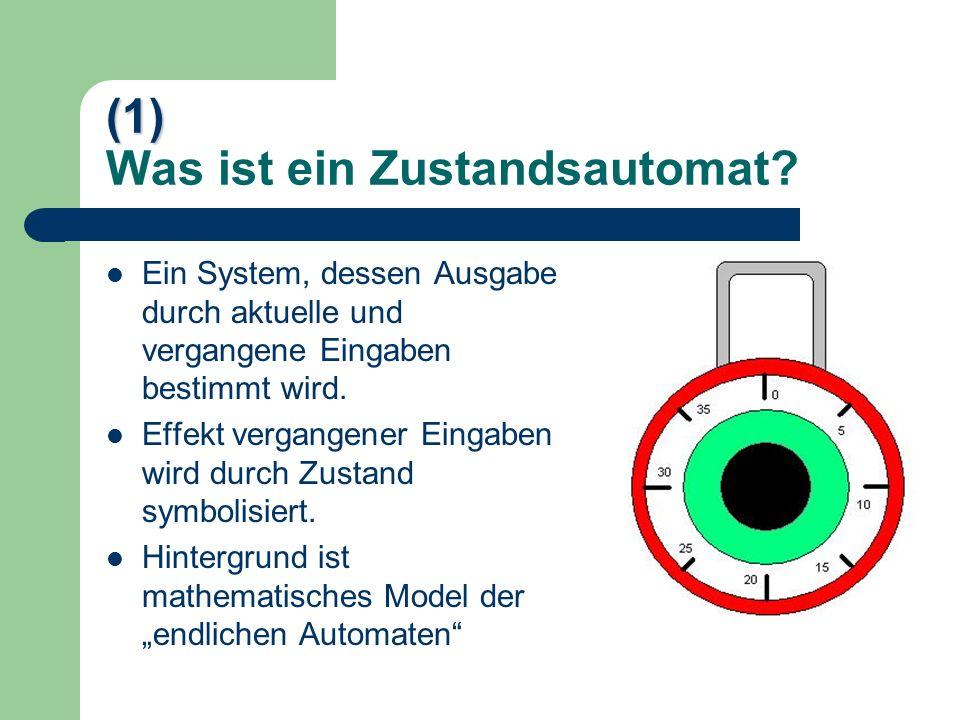 (1) (1) Was ist ein Zustandsautomat? Ein System, dessen Ausgabe durch aktuelle und vergangene Eingaben bestimmt wird. Effekt vergangener Eingaben wird