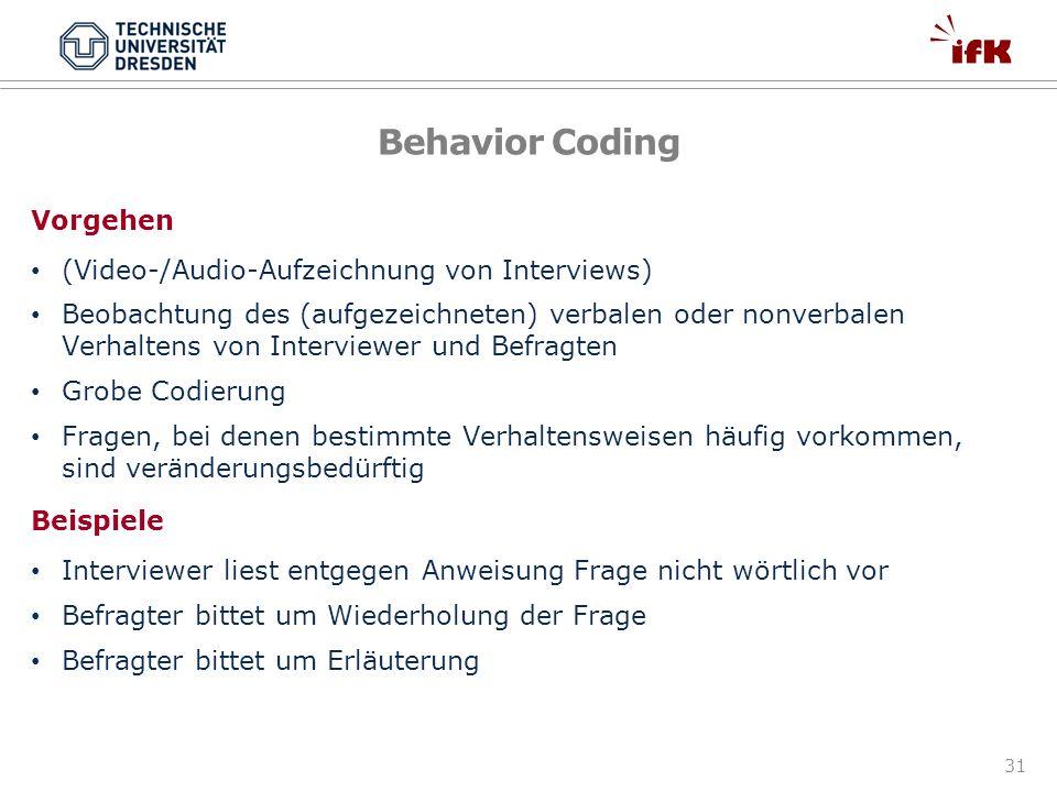 31 Behavior Coding Vorgehen (Video-/Audio-Aufzeichnung von Interviews) Beobachtung des (aufgezeichneten) verbalen oder nonverbalen Verhaltens von Inte