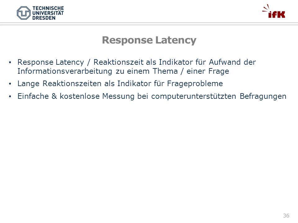 36 Response Latency Response Latency / Reaktionszeit als Indikator für Aufwand der Informationsverarbeitung zu einem Thema / einer Frage Lange Reaktio
