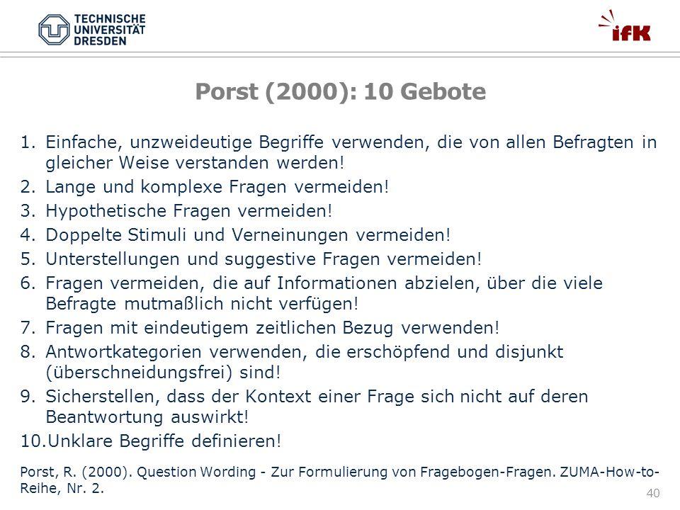 40 Porst (2000): 10 Gebote 1.Einfache, unzweideutige Begriffe verwenden, die von allen Befragten in gleicher Weise verstanden werden! 2.Lange und komp