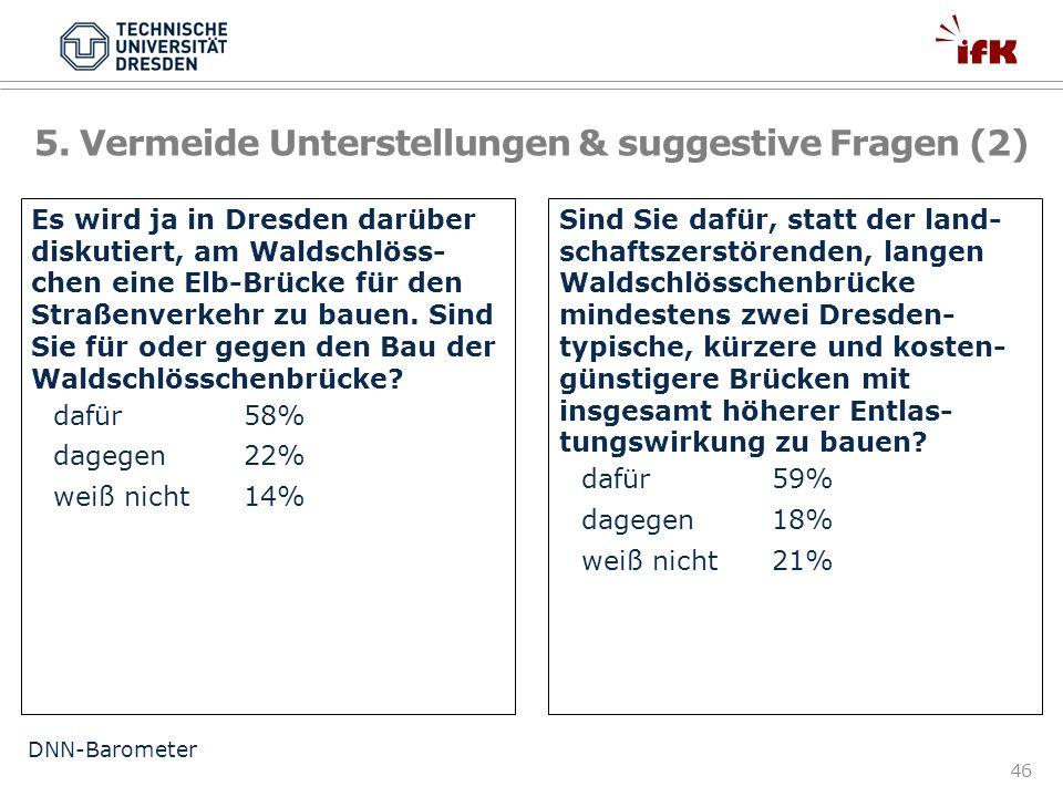 46 Es wird ja in Dresden darüber diskutiert, am Waldschlöss- chen eine Elb-Brücke für den Straßenverkehr zu bauen. Sind Sie für oder gegen den Bau der