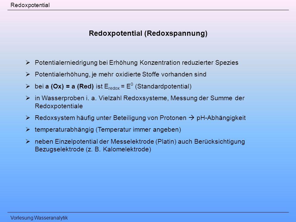 Vorlesung Wasseranalytik Redoxpotential Redoxpotential (Redoxspannung) Potentialerniedrigung bei Erhöhung Konzentration reduzierter Spezies Potentiale