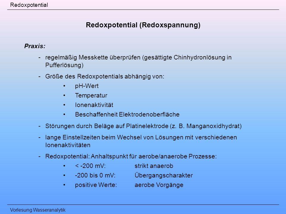 Vorlesung Wasseranalytik Redoxpotential Praxis: -regelmäßig Messkette überprüfen (gesättigte Chinhydronlösung in Pufferlösung) -Größe des Redoxpotenti