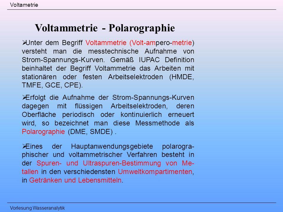 Vorlesung Wasseranalytik Voltametrie Voltammetrie - Polarographie Unter dem Begriff Voltammetrie (Volt-ampero-metrie) versteht man die messtechnische