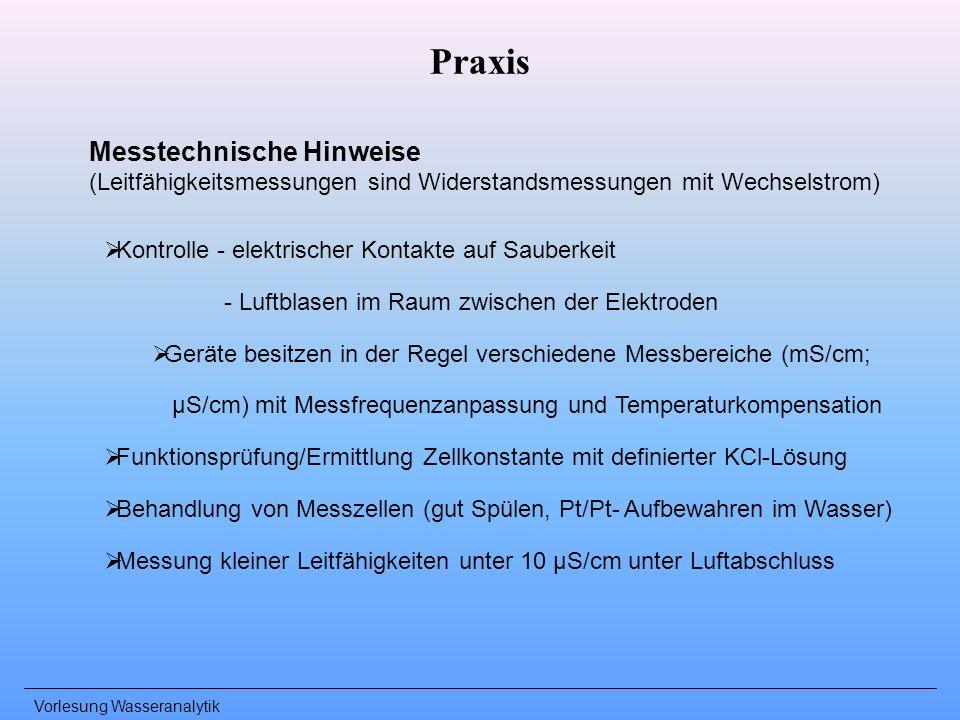 Vorlesung Wasseranalytik Praxis Messtechnische Hinweise (Leitfähigkeitsmessungen sind Widerstandsmessungen mit Wechselstrom) Kontrolle - elektrischer
