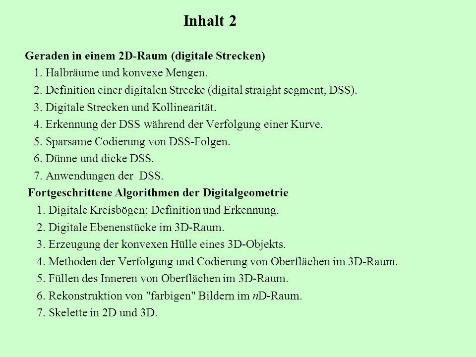 Geraden in einem 2D-Raum (digitale Strecken) 1. Halbräume und konvexe Mengen. 2. Definition einer digitalen Strecke (digital straight segment, DSS). 3