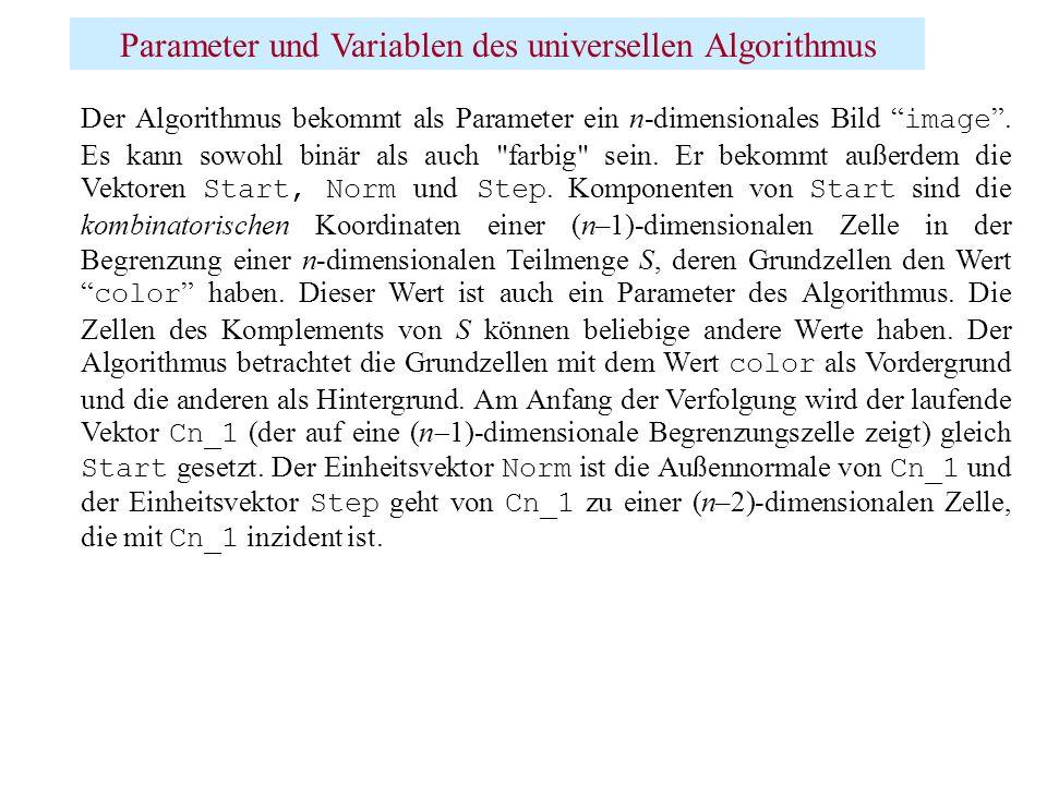 Parameter und Variablen des universellen Algorithmus Der Algorithmus bekommt als Parameter ein n-dimensionales Bild image. Es kann sowohl binär als au
