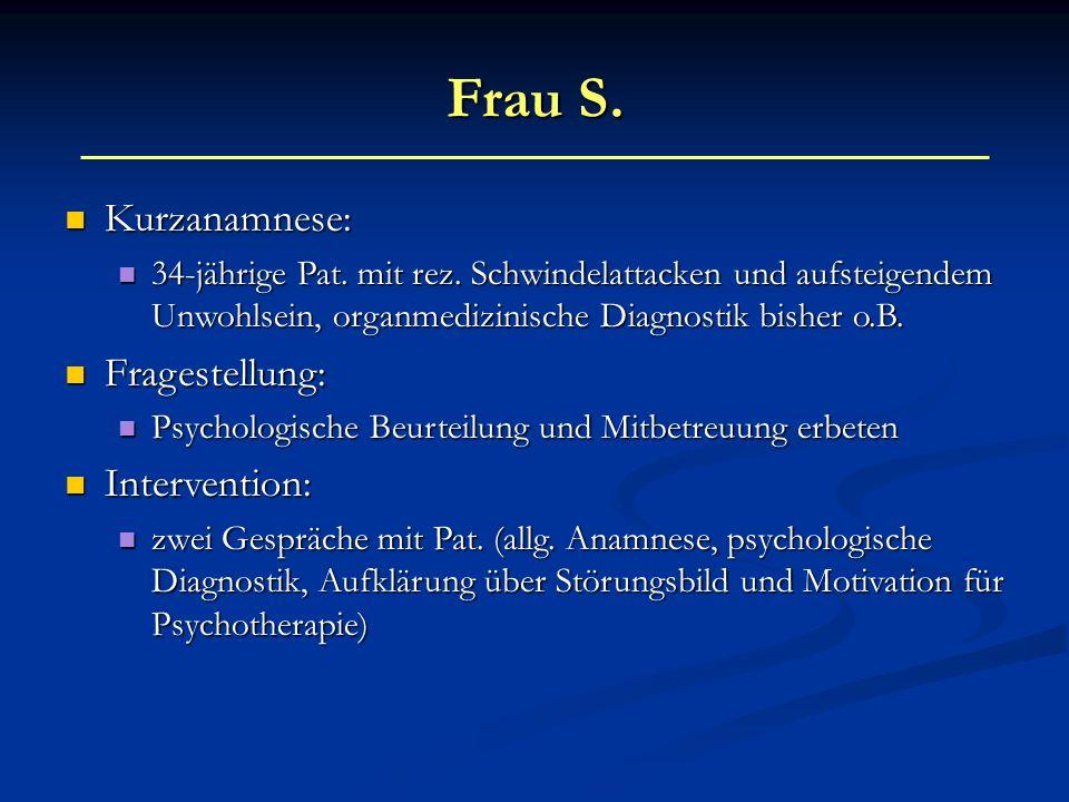 Frau S. Kurzanamnese: Kurzanamnese: 34-jährige Pat. mit rez. Schwindelattacken und aufsteigendem Unwohlsein, organmedizinische Diagnostik bisher o.B.