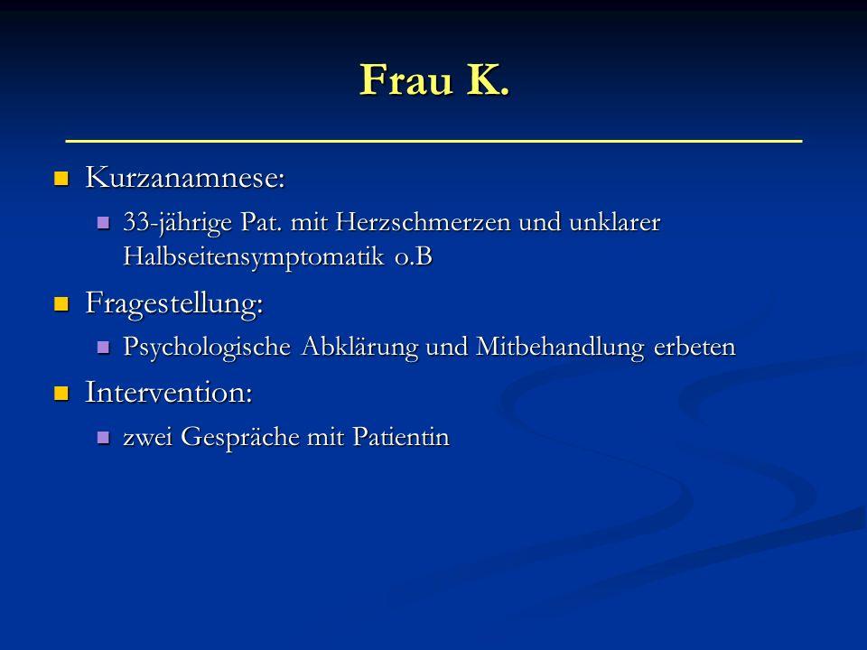 Frau K. Kurzanamnese: Kurzanamnese: 33-jährige Pat. mit Herzschmerzen und unklarer Halbseitensymptomatik o.B 33-jährige Pat. mit Herzschmerzen und unk