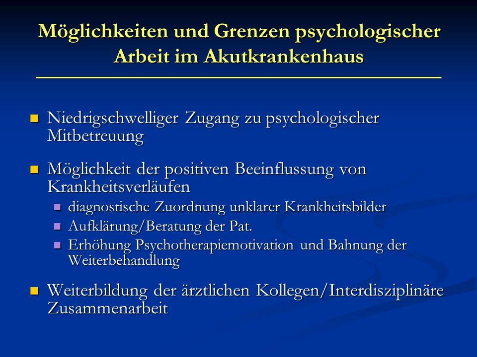 Möglichkeiten und Grenzen psychologischer Arbeit im Akutkrankenhaus Niedrigschwelliger Zugang zu psychologischer Mitbetreuung Niedrigschwelliger Zugan