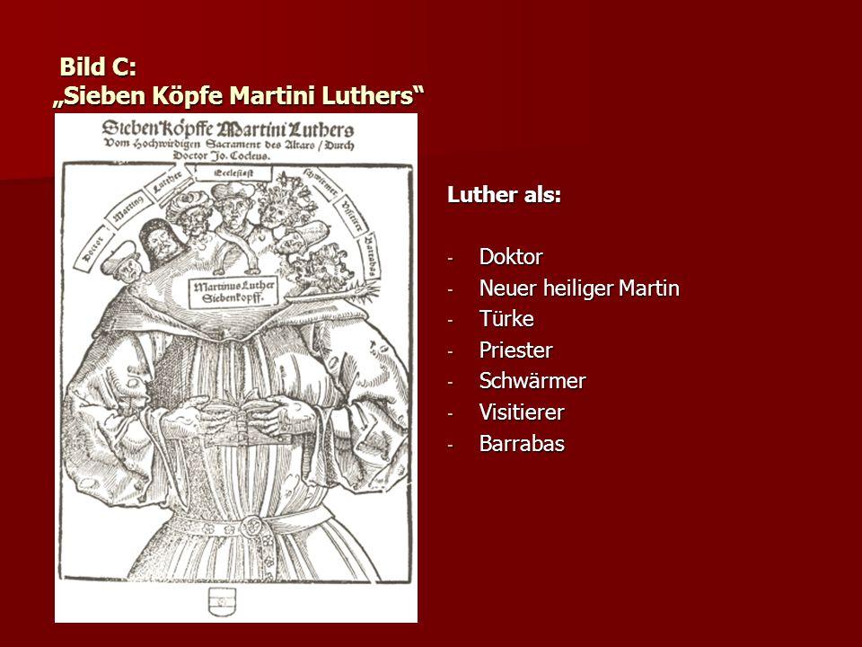 Bild C: Sieben Köpfe Martini Luthers Bild C: Sieben Köpfe Martini Luthers Luther als: - Doktor - Neuer heiliger Martin - Türke - Priester - Schwärmer