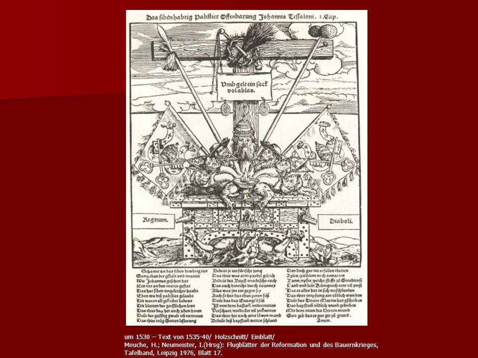 um 1530 – Text von 1535-40/ Holzschnitt/ Einblatt/ Meuche, H.; Neumeister, I.(Hrsg): Flugblätter der Reformation und des Bauernkrieges, Tafelband, Lei