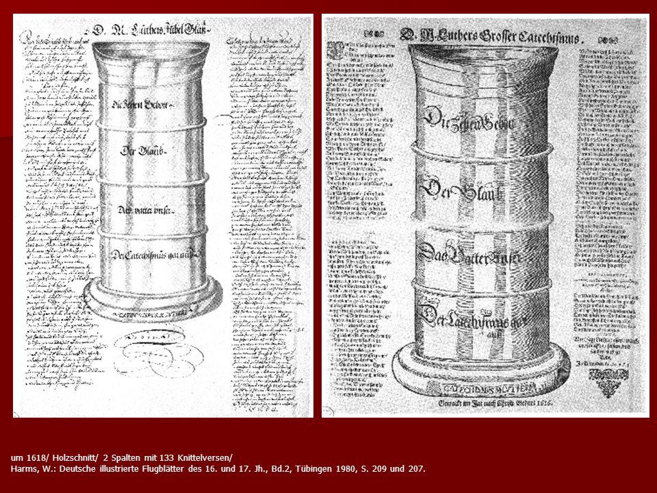 um 1618/ Holzschnitt/ 2 Spalten mit 133 Knittelversen/ Harms, W.: Deutsche illustrierte Flugblätter des 16. und 17. Jh., Bd.2, Tübingen 1980, S. 209 u