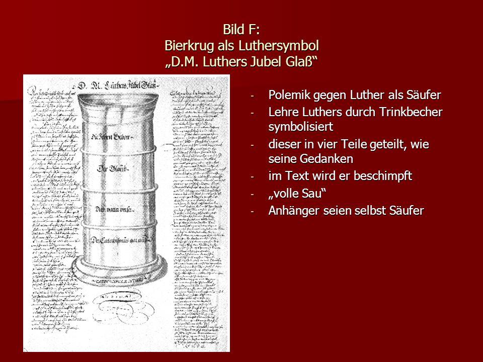 Bild F: Bierkrug als Luthersymbol D.M. Luthers Jubel Glaß - Polemik gegen Luther als Säufer - Lehre Luthers durch Trinkbecher symbolisiert - dieser in