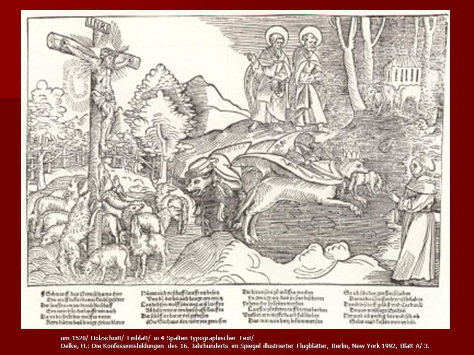 um 1520/ Holzschnitt/ Einblatt/ in 4 Spalten typographischer Text/ Oelke, H.: Die Konfessionsbildungen des 16. Jahrhunderts im Spiegel illustrierter F