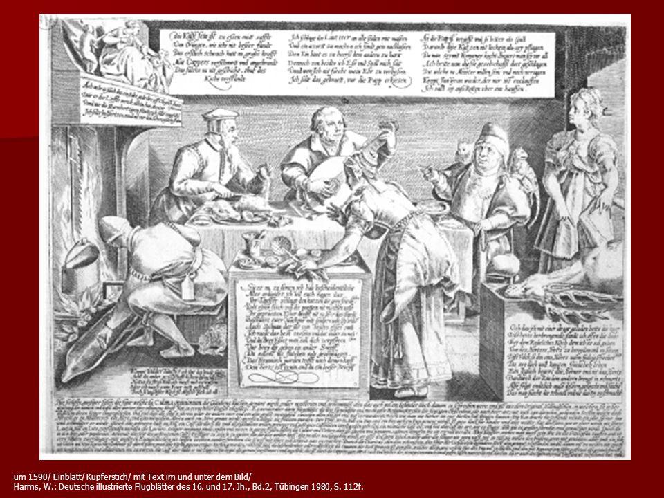 um 1590/ Einblatt/ Kupferstich/ mit Text im und unter dem Bild/ Harms, W.: Deutsche illustrierte Flugblätter des 16. und 17. Jh., Bd.2, Tübingen 1980,